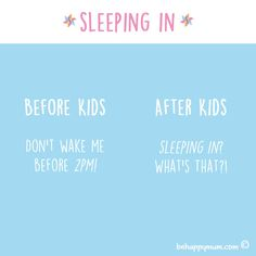 What's a lie in again?! See more Before & After Kids here: http://www.behappymum.com/mum-support-and-wellbeing/before-after-kids/ #funny #parenting