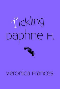 ARE YOU TICKLISH? DAPHNE IS! Tickling Daphne H. is an exciting new tickling novel by Veronica Frances that explores the tickling fetish with lots of erotic tickling and tickle torture. Tickle Torture, Erotic, Novels, Website, Sayings, Book, Disney, Check, People