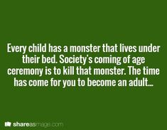 Every child has a monster that lives under their bed...
