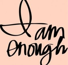 """""""I Am Enough"""" You are enough & never forget that! ♥ #loveyourself"""