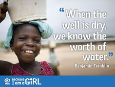 """""""When the well is dry, we know the value of water."""" - Benjamin Franklin"""