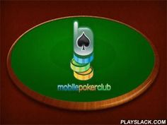 Mobile Poker Club  Android Game - playslack.com , Feel actual joy from this poker game. apply for free and get 500$ as a beginning  bonus. Enjoy a game of online poker anywhere you want using this use for Android. compete against live players, take part in competitions. You can prevail competition without disbursing  a coin. For your comfort there are different structures to refill your record, so everyone finds the most handy one. compete poker and enjoy your properities!