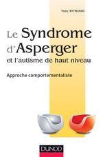 Le syndrome d'Asperger et l'autisme de haut niveau ; approche comportementaliste - Tony Attwood - Dunod - Psychotherapie
