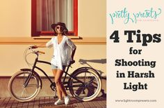 4 Tips for Shooting in the Harsh Light. Pretty Presets for Lightroom.