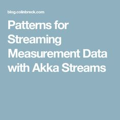 Patterns for Streaming Measurement Data with Akka Streams