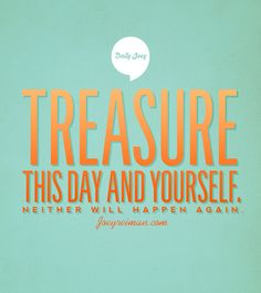 """""""Treasure this day and yourself.  Neither will happen again."""" #joeyreiman #brighthouse #purpose"""