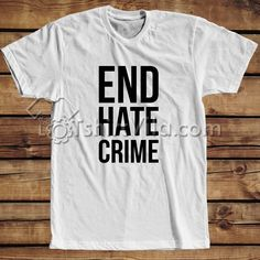 Like and Share if you want this  End Hate Crime T Shirt - Tshirt Adult Unisex Size S-3XL     Tag a friend who would love this!     FREE Shipping Worldwide     Buy one here---> https://tshirtvila.com/product/end-hate-crime-t-shirt-tshirt-adult-unisex