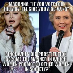 "So how is this respecting women? She said """"If you vote for Hillary Clinton, I will give you a blow job,"" Madonna told the crowd at Madison Square Garden. ""Ok? I'm really good. I'm not a douche and I'm not a tool. I take my time, I have a lot of eye contact and I do swallow,"" the Material Girl boasted."