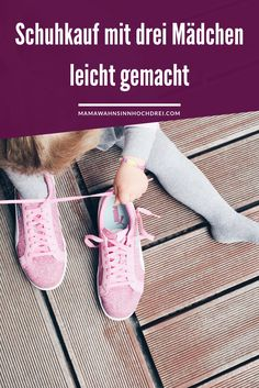 Vom Schuhkauf mit drei Mädchen inklusive Tipps, was helfen kann.