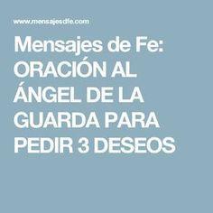 Mensajes de Fe: ORACIÓN AL ÁNGEL DE LA GUARDA PARA PEDIR 3 DESEOS