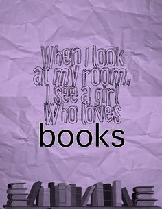 When I look at my room, I see a girl who loves books.-Alaska Young: Looking For Alaska