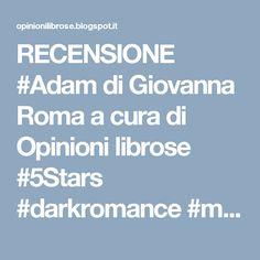 RECENSIONE #Adam di Giovanna Roma a cura di Opinioni librose #5Stars #darkromance #madeinitaly #books