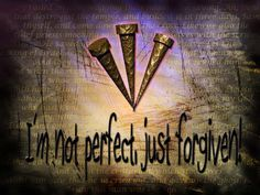 Not perfect - Forgiven
