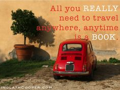 All you really need to travel anywhere, anytime is a book.