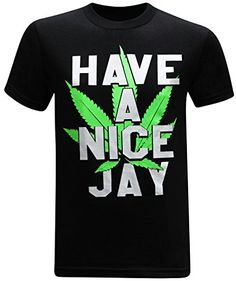 Have A Nice Jay Marijuana 420 Pot Weed Stoner Men's Funny T-Shirt fast shipping good quality fabric designed to last a lifetime proudly printed in the USA with North American garment makes a great gift! Boss Bitch Quotes, Weed Humor, Horse T Shirts, Medical Marijuana, Marijuana Funny, Shirt Price, Man Humor, Mens Tees, Shirt Men
