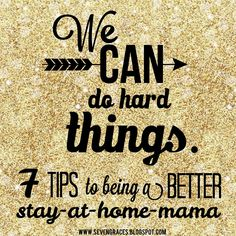 Seven Graces: 7 Tips to Being a Better Stay-At-Home-Mama
