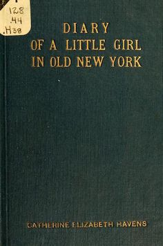 """Internet Archive, a """"non-profit library offering access to 13,038,606 free books, movies, software, music and more,"""" posted the wonderful Diary of a Little Girl in Old New York. The book, published..."""