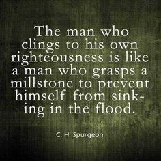 Spurgeon: the man who clings to his own righteousness is like. Bible Verses Quotes, Jesus Quotes, Faith Quotes, Scriptures, Ch Spurgeon, Charles Spurgeon Quotes, Bible Humor, Favorite Book Quotes, Reformed Theology