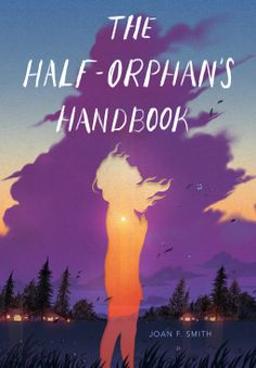 The Half-Orphan's Handbook | Joan F. Smith | 9781250624680 | NetGalley Cool Books, Ya Books, Book Club Books, Books To Read, Dance Instructor, Best Book Covers, Ya Novels, New Friendship, Laughing And Crying