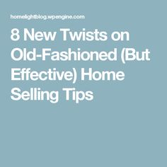 8 New Twists on Old-Fashioned (But Effective) Home Selling Tips