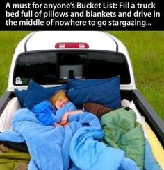 A Must for Anyone's Bucket List: Fill a Truck Bed Full of Pillows & Blankets & Drive in the Middle of Nowhere to go Stargazing