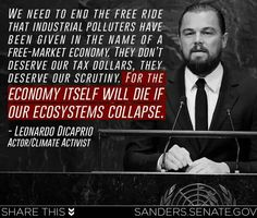 We need to end the free ride that industrial polluters have been given in the name of a free-market economy. They don't deserve our tax dollars, they deserve our scrutiny. For the economy itself will die if our ecosystems collapse.