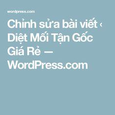 Chỉnh sửa bài viết ‹ Diệt Mối Tận Gốc Giá Rẻ — WordPress.com
