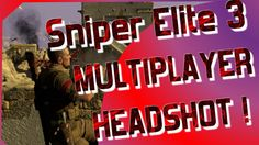 Sniper Elite 3  Multiplayer Headshot!