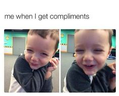I cant relate because I don't get compliments