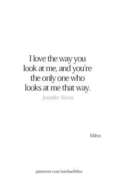 No one has ever looked at me the way you do, and I would have it no other way. No one else matters in that way. Life Quotes Love, Romantic Love Quotes, Love Quotes For Him, Crush Quotes, Mood Quotes, Quotes To Live By, Pretty Words, Cool Words, Under Your Spell
