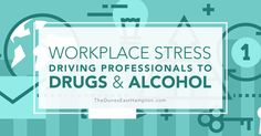 Infographic: Workplace Stress Driving Professionals to Drugs and Alcohol
