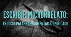 Escribir microrrelato: reducir palabras, aumentar significado