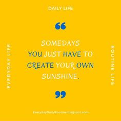 Somedays you just have to create your own sunshine.