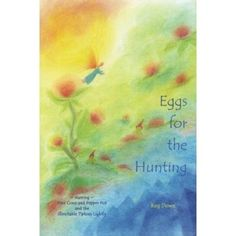 Eggs for the Hunting. Lovely and fun stories for spring by beloved storyteller, Reg Down!