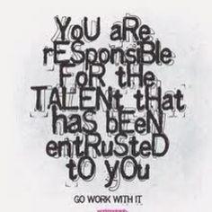 """""""Eres responsable del talento que te fue confiado. Úsalo"""""""