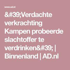 'Verdachte verkrachting Kampen probeerde slachtoffer te verdrinken' | Binnenland | AD.nl