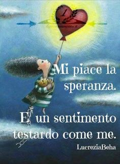 I like hope . It's a stubborn feeling like me Italian Phrases, Italian Quotes, Jokes Quotes, Life Quotes, Favorite Quotes, Best Quotes, Feelings Words, Quotes About Everything, Love And Respect