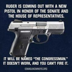 "Ruger is coming out w/a new pistol in honor of the Senate & House of Representatives. It will be named ""The Congressman"". It doesn't work, & you can't fire it. Gun Humor, By Any Means Necessary, Dump A Day, Molon Labe, Gun Rights, Ak 47, House Of Representatives, Lol, Twisted Humor"