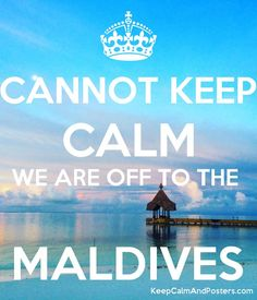 CANNOT KEEP CALM WE ARE OFF TO THE   MALDIVES Poster