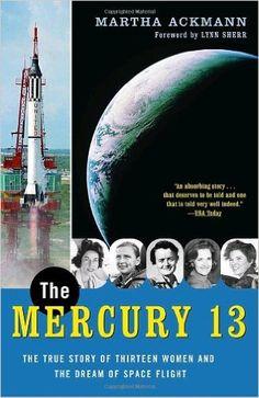 The Mercury 13: The True Story of Thirteen Women and the Dream of Space Flight: Martha Ackmann, Lynn Sherr: 9780375758935: Amazon.com: Books