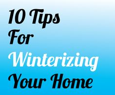 We've compiled a list of 10 tips for winterizing your home that should make sure that you're household is ready for the cold season!