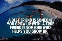 That's why you have to find someone who will be the two: your best friend and a true friend.