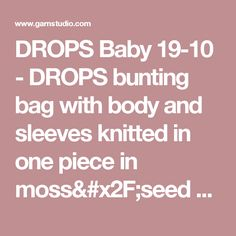 "DROPS Baby 19-10 - DROPS bunting bag with body and sleeves knitted in one piece in moss/seed st and with textured pattern and cables in ""Merino Extra Fine"".  - Free pattern by DROPS Design"