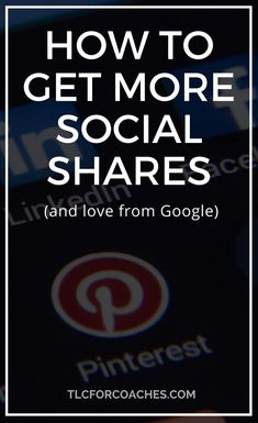 How to get more social shares to your content and blog posts (and love from Google!) // TLC For Coaches << #coaching #blogging #smm