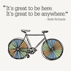 """This inspiring and motivating quote can get you through the worst days. """"It's great to be here. It's great to be anywhere."""" -Keith Richards"""