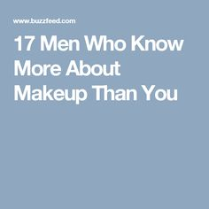 17 Men Who Know More About Makeup Than You