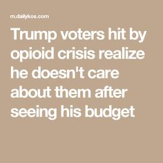 Trump voters hit by opioid crisis realize he doesn't care about them after seeing his budget