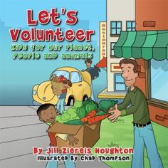 Let's Volunteer. Written by Jill Ziereis Houghton and illustrated by Chad Thompson; Halo Publishing Children's Picture Books