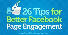 Wondering how you can better engage with your Facebook fans? Discover 26 tips to generate clicks, likes, and comments on your Facebook page.