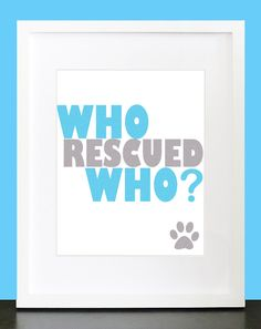 """Typography Art Print """"Who Rescued Who"""" - Bright Dog Lover 8x10 Pink & Blue Quote Poster. $13.95, via Etsy."""